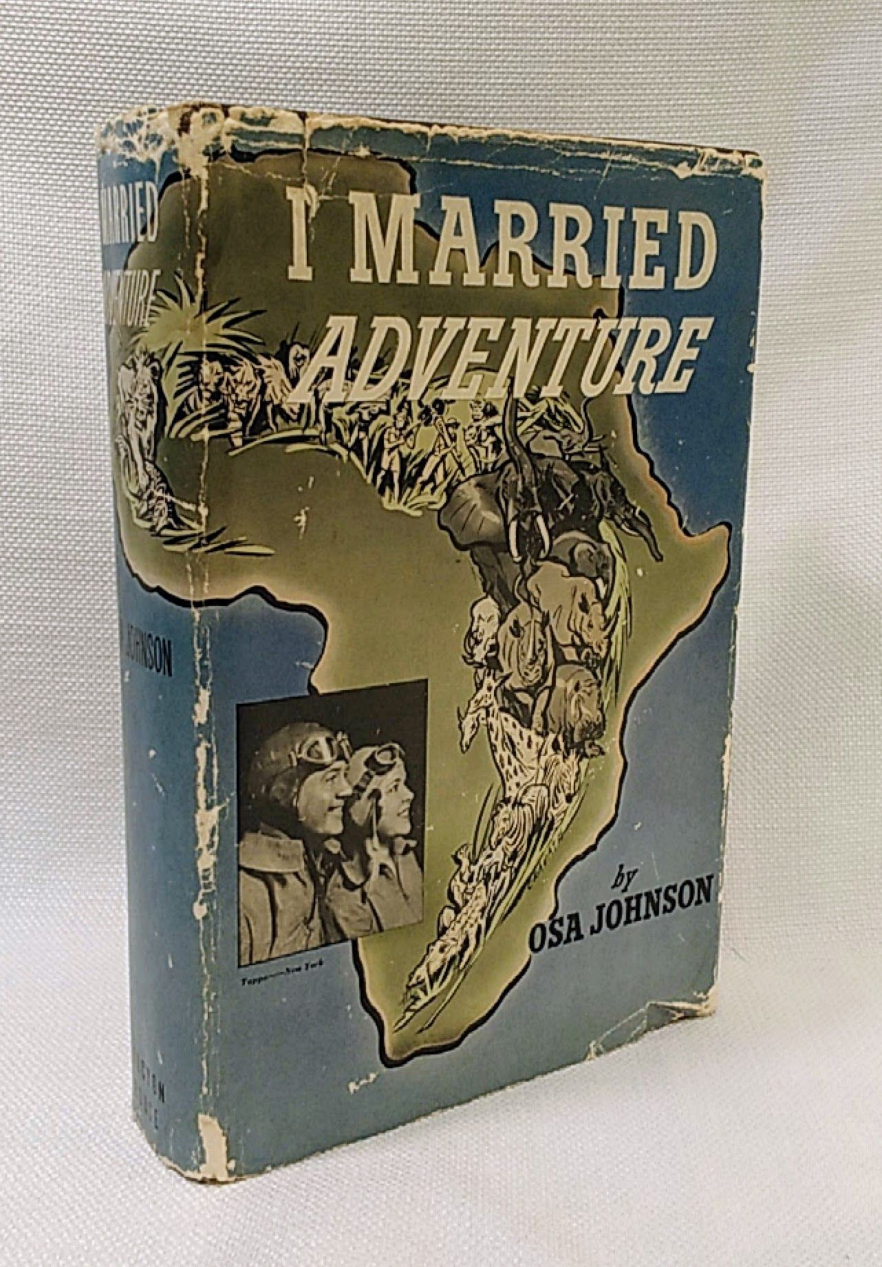I Married Adventure: The Lives and Adventures of Martin and Osa Johnson, Johnson, Osa