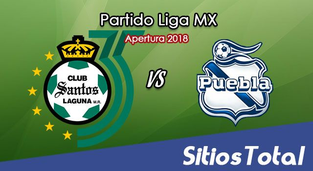Ver Santos vs Puebla en Vivo – Apertura 2018 de la Liga MX