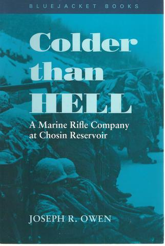 Colder than Hell: A Marine Rifle Company at Chosin Reservoir (Bluejacket Books), Owen, Joseph R.