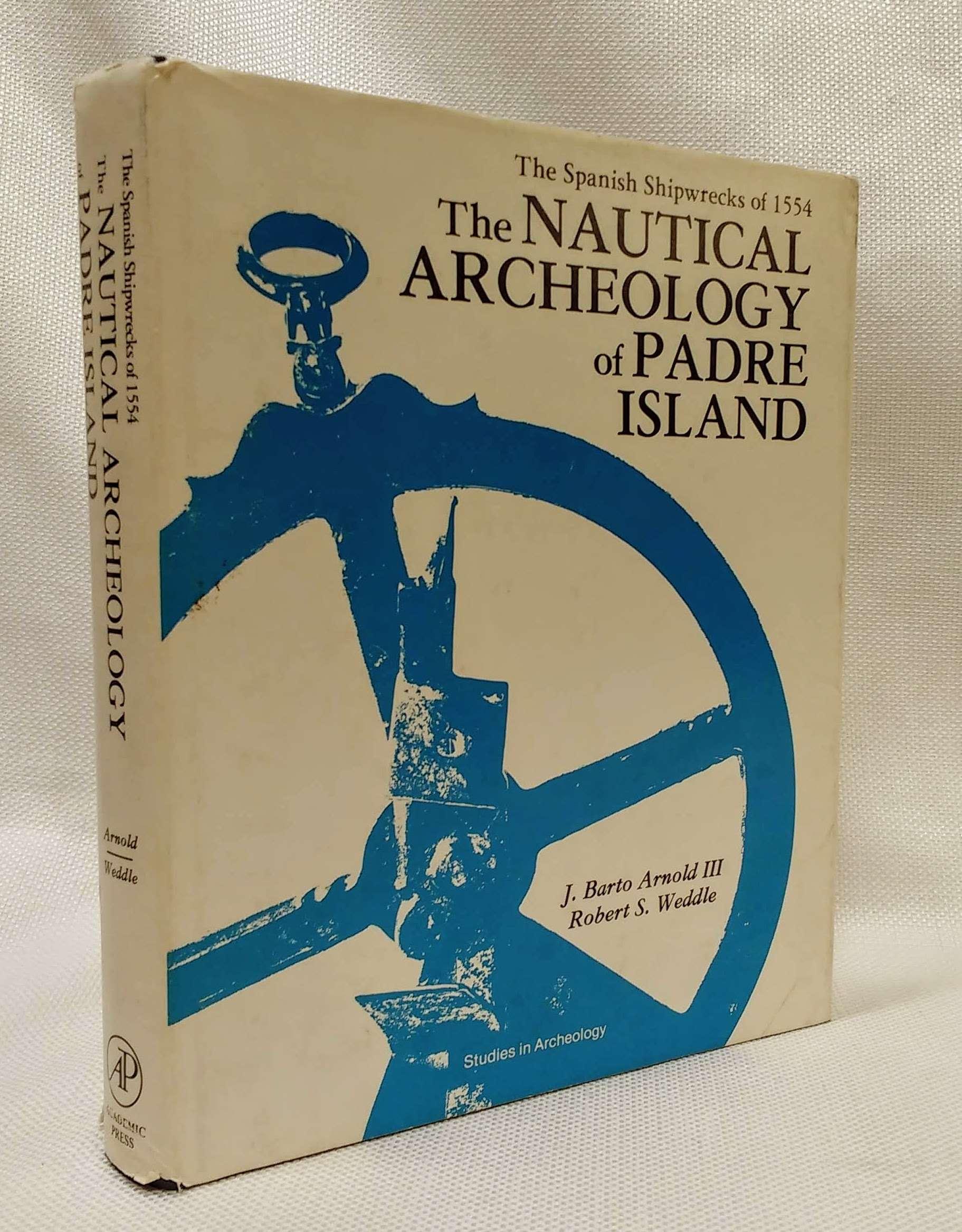 The Nautical Archeology of Padre Island: The Spanish Shipwrecks of 1554 (Studies in archeology), Arnold, J. Barto, III; Weddle, Robert