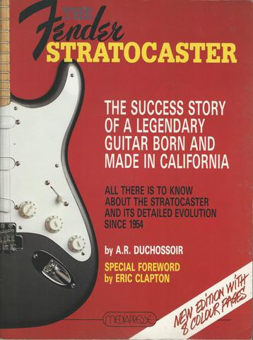 The Fender Stratocaster: The Success Story of a Legendary Guitar Born and Made in California, Duchossoir, A. R.