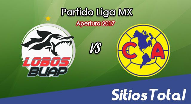Lobos BUAP vs América en Vivo – Transmisión por TV, Online, Radio en Linea, MxM – Apertura 2017 – Liga MX