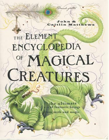 The Element Encyclopedia of Magical Creatures: The Ultimate A-Z of Fantastic Beings From Myth and Magic, Matthews, John; Matthews, Caitlin
