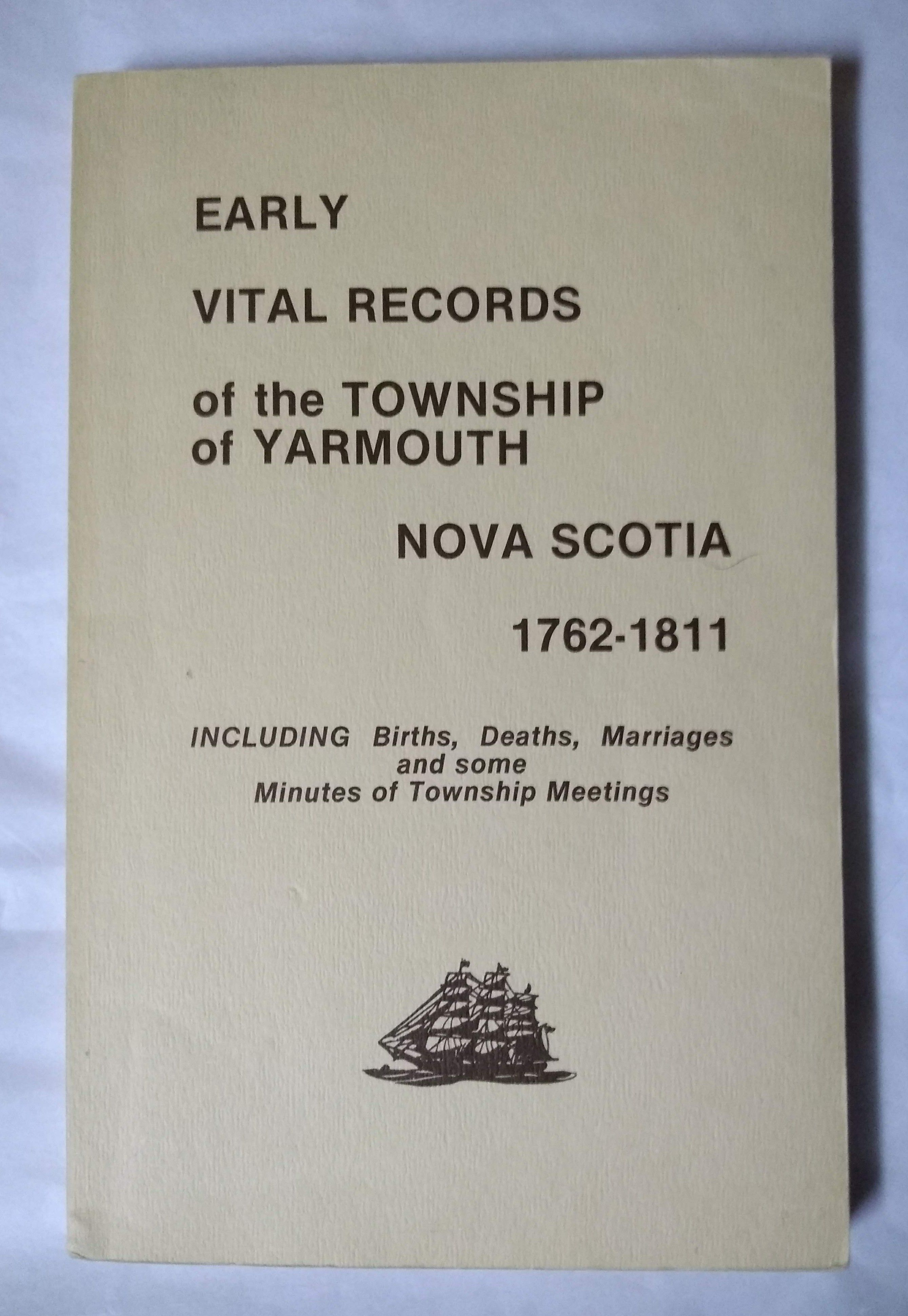 Early vital records of the township of Yarmouth, Nova Scotia, 1762-1811: First and second books, including births, deaths, marriages, and some minutes of township meetings