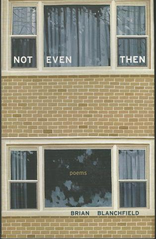 Not Even Then: Poems (New California Poetry), Blanchfield, Brian