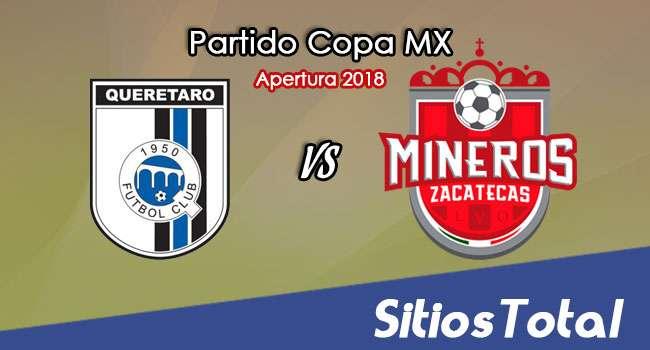Querétaro vs Mineros de Zacatecas en Vivo – Copa MX – Martes 7 de Agosto del 2018