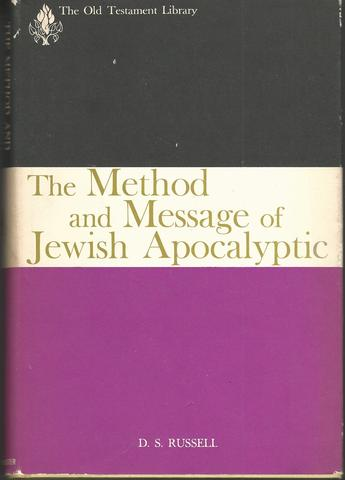 The Method and Message of Jewish Apocalyptic: 200 BC - AD 100 (The Old Testament Library), Russell, D. S.