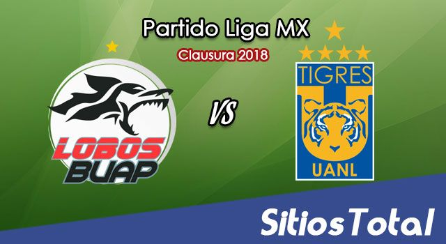 Lobos BUAP vs Tigres en Vivo – Liga MX – Martes 13 de Febrero del 2018