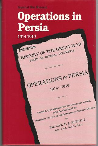 Operations in Persia: 1914 1919 F. J. Moberly Facsimile Edition (History of the Great War), Moberly, F. J.
