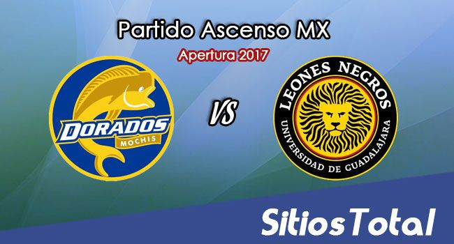 Dorados de Sinaloa vs Leones Negros en Vivo – Online, Por TV, Radio en Linea, MxM – Apertura 2017 – Ascenso MX