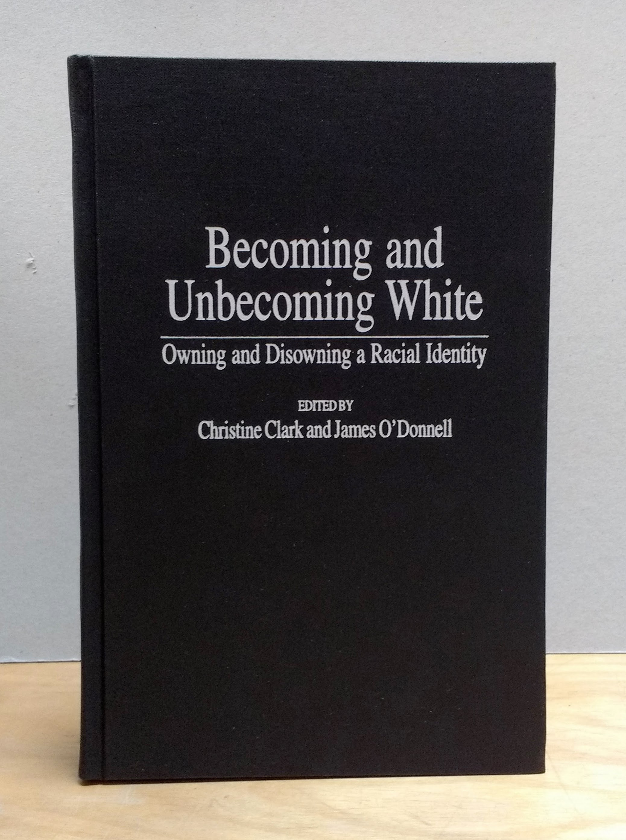 Image for Becoming and Unbecoming White: Owning and Disowning a Racial Identity (Critical Studies in Education and Culture Series)