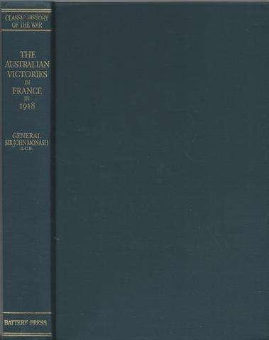 The Australian Victories in France in 1918 (Great War, 24), Monash, Lt.Gen. Sir John, AIF.