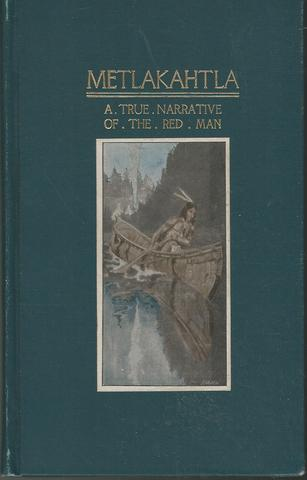 Metlakahtla A True Narrative of the Red Man, George T.B. Davis