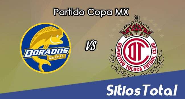 Dorados de Sinaloa vs Toluca en Vivo – Online, Por TV, Radio en Linea, MxM – Apertura 2017 – Copa MX