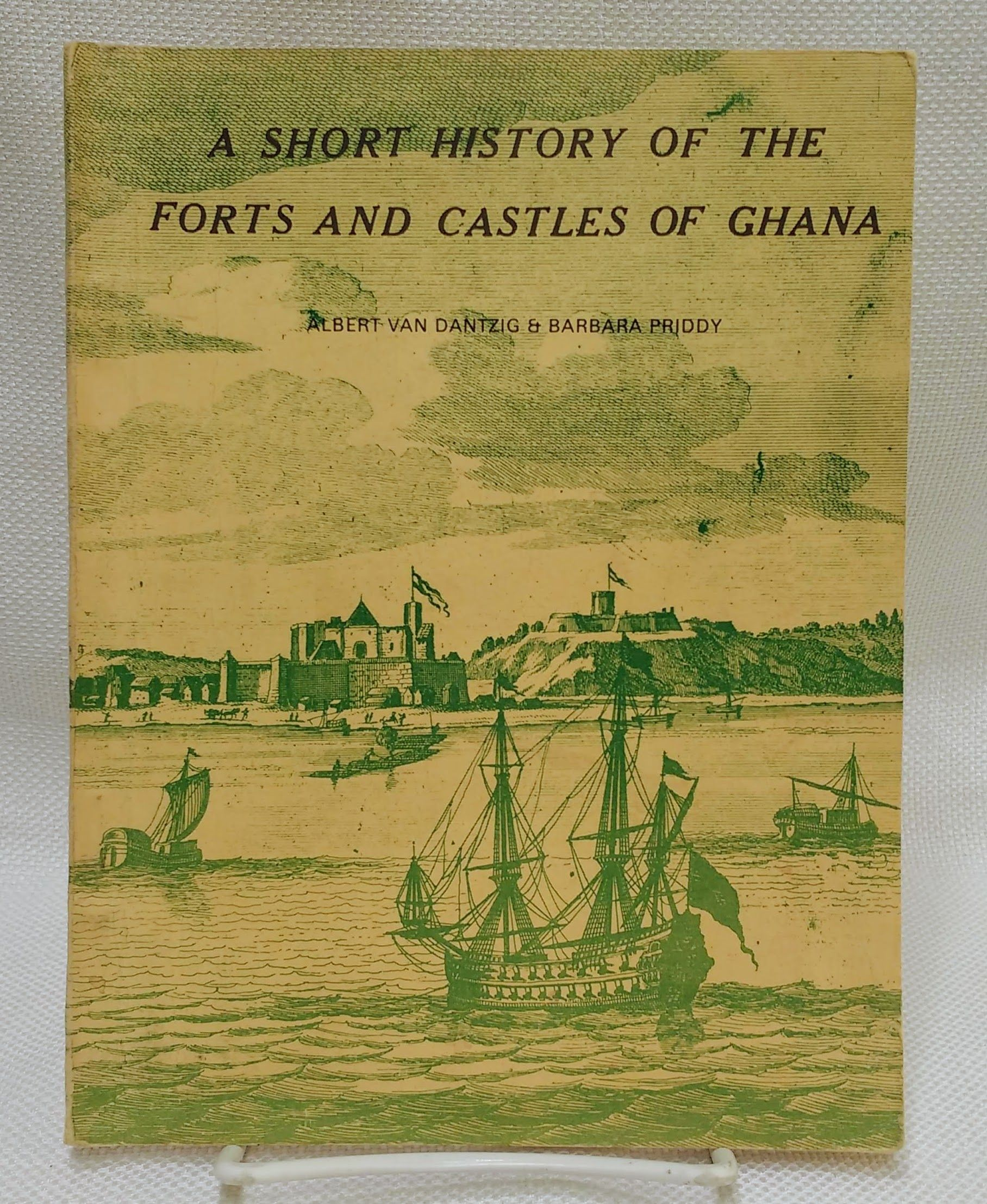 A Short History of the Forts and Castles of Ghana (Ghana Museums and Monuments Board series), Albert Van Dantzig; Barbara Priddy
