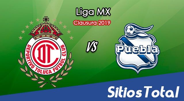 Ver Toluca vs Puebla en Vivo – Clausura 2019 de la Liga MX