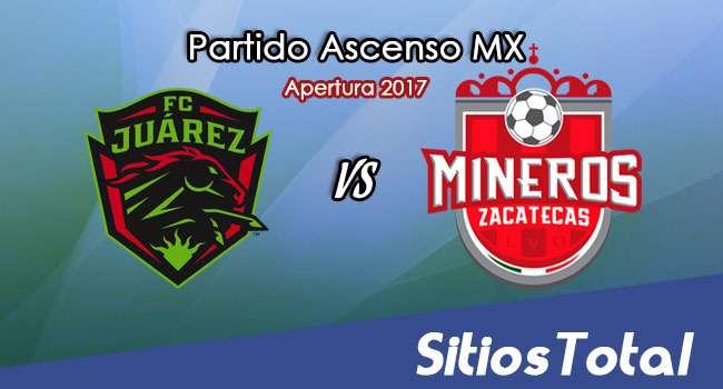 FC Juarez vs Mineros de Zacatecas en Vivo – Online, Por TV, Radio en Linea, MxM – Apertura 2017 – Ascenso MX