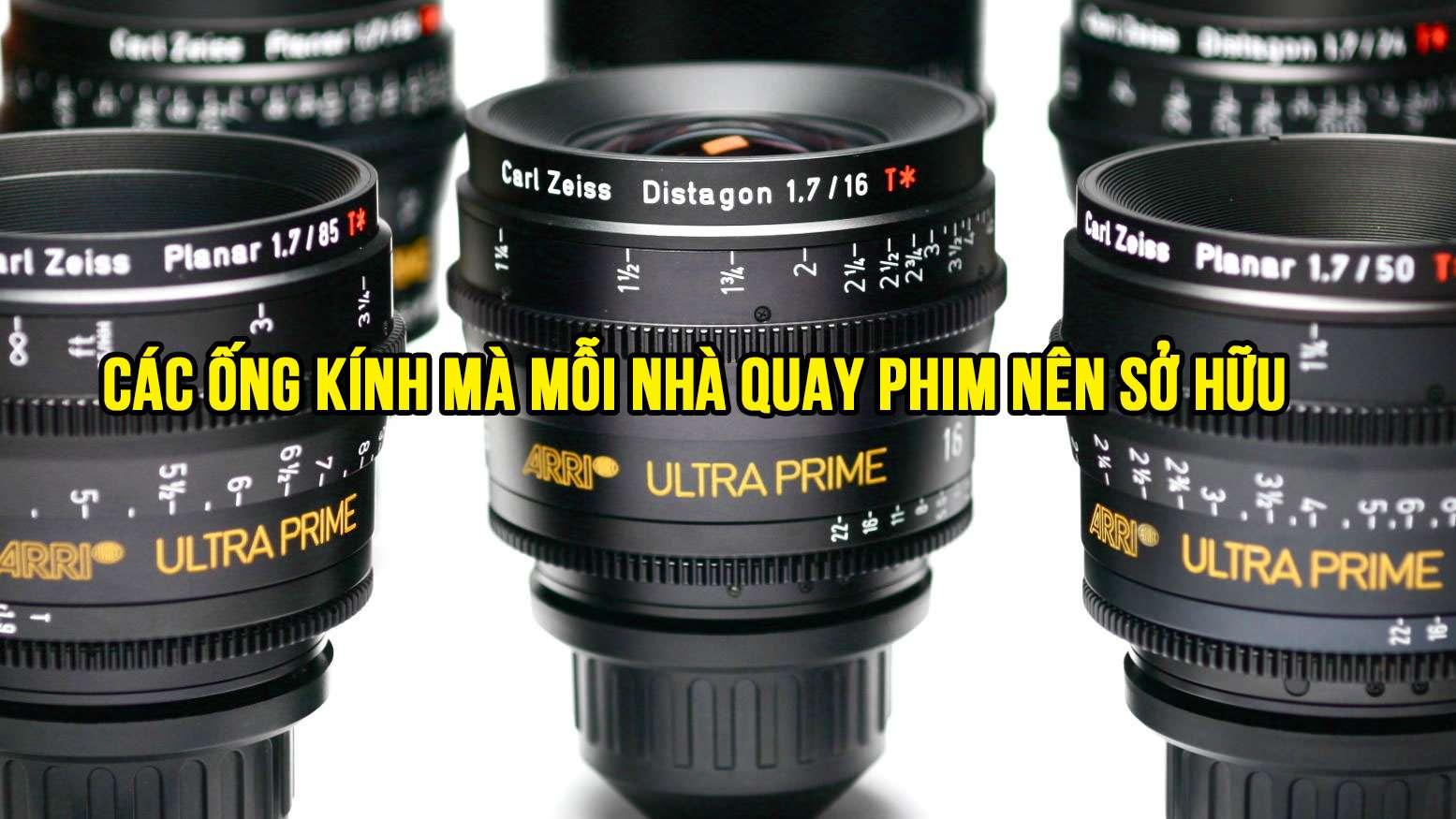 Các ống kính mà mỗi nhà quay phim nên sở hữu