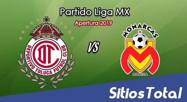 Ver Toluca vs Monarcas Morelia en Vivo – Apertura 2019 de la Liga MX
