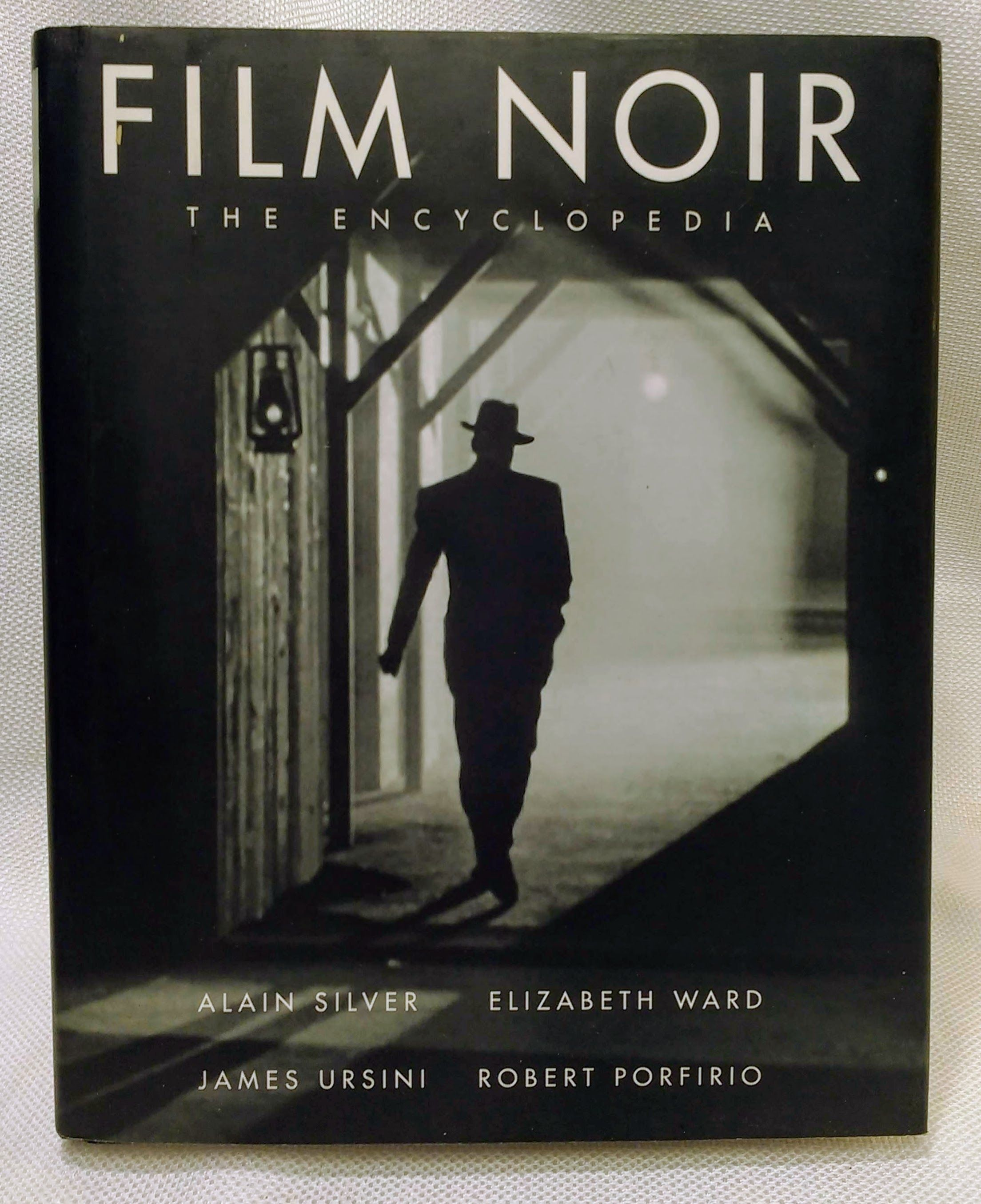 Film Noir: The Encyclopedia, Alain Silver [Editor]; Elizabeth Ward [Editor]; James Ursini [Editor]; Robert Porfirio [Editor];