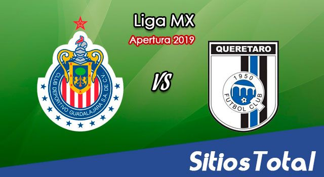 Ver Chivas vs Querétaro en Vivo – Apertura 2019 de la Liga MX