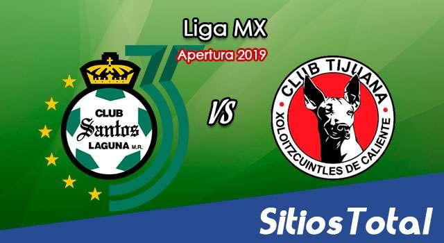 Ver Santos vs Xolos Tijuana en Vivo – Apertura 2019 de la Liga MX