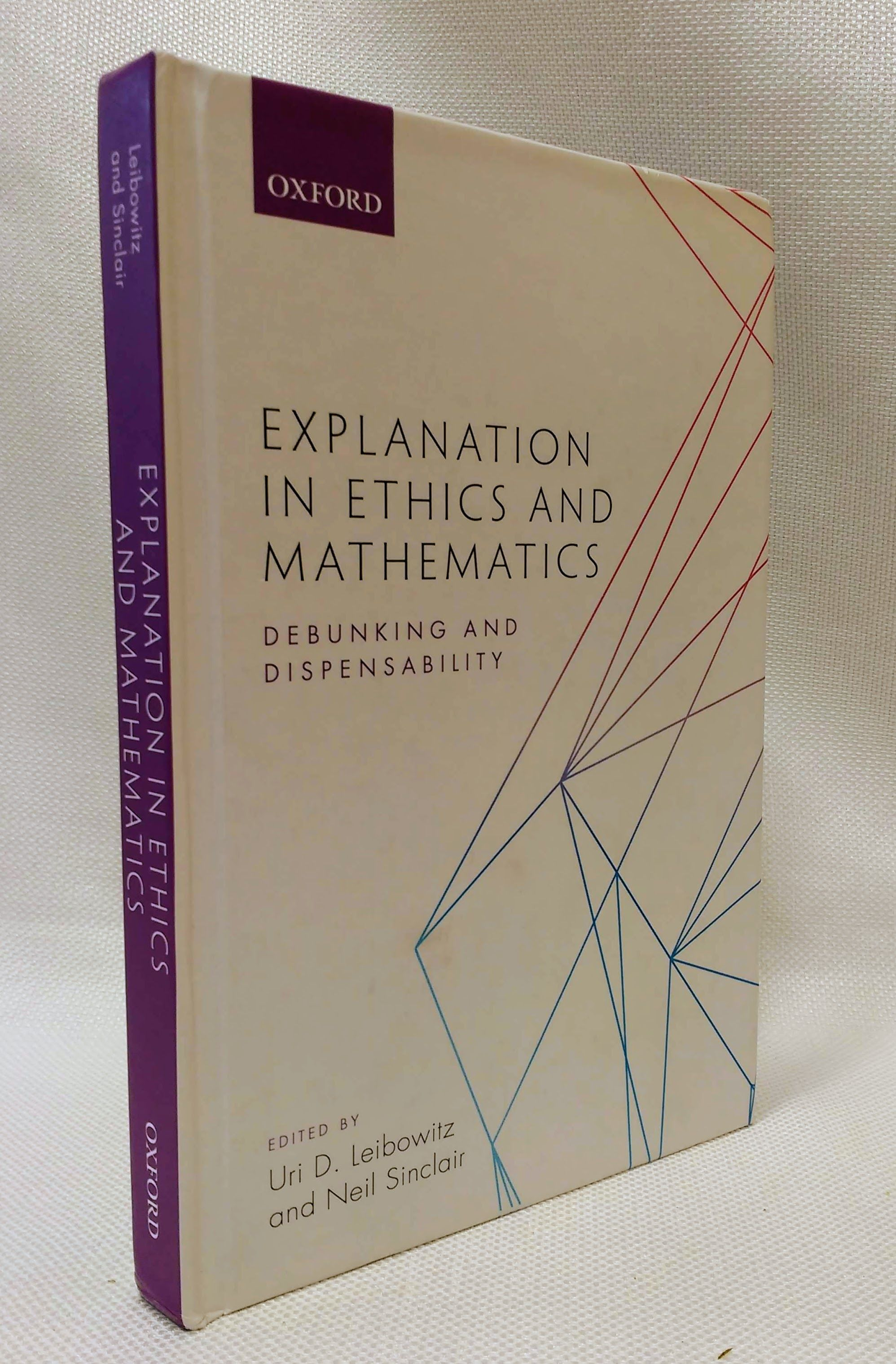 Explanation in Ethics and Mathematics: Debunking and Dispensability, Leibowitz, Uri D. [Editor]; Sinclair, Neil [Editor];