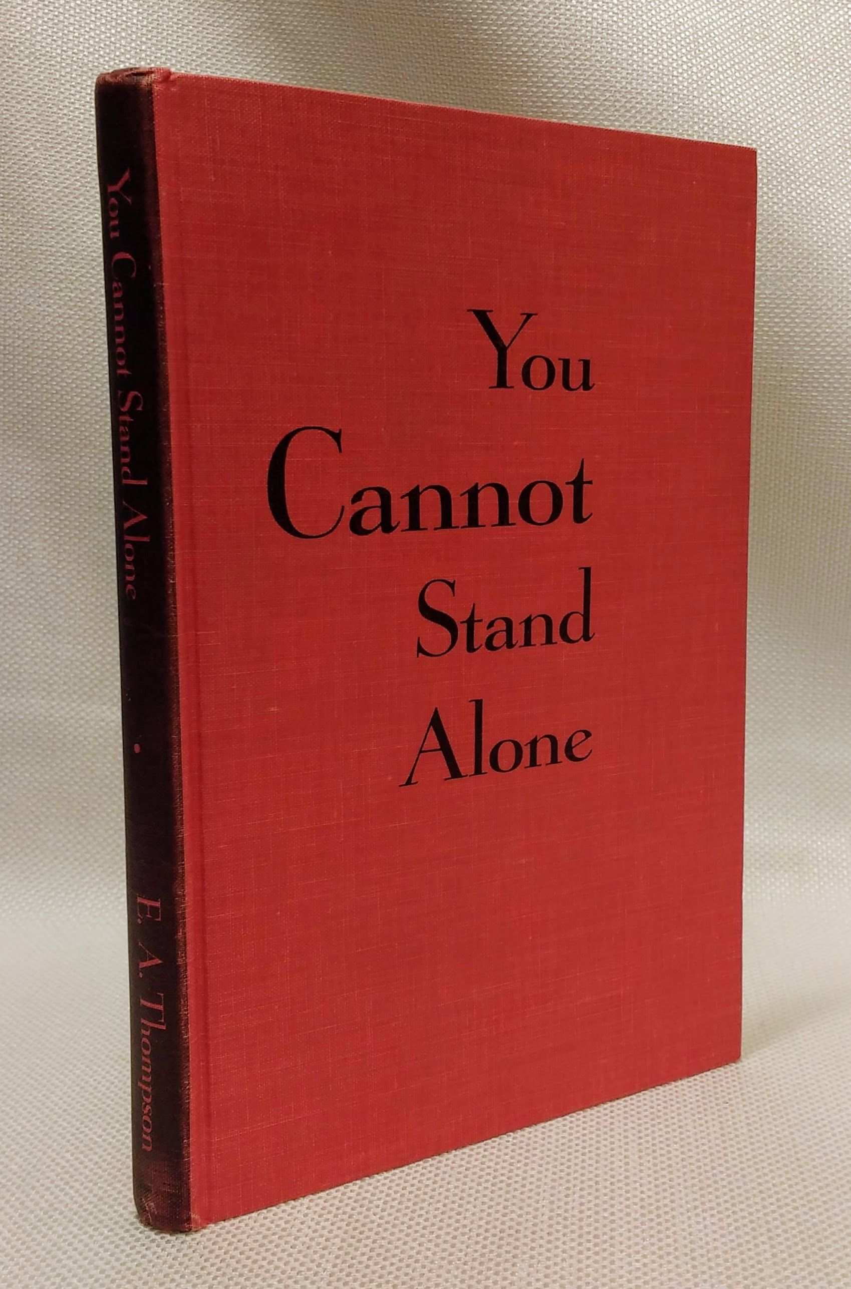 """You Cannot Stand Alone: The autobiography of E.A. """"Tony"""" Thompson: Wrestler, sheriff, famer--and an expert at all three, Thompson, Ed A"""