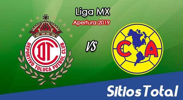 Ver Toluca vs América en Vivo – Apertura 2019 de la Liga MX
