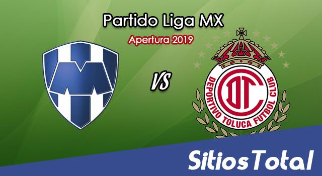 Ver Monterrey vs Toluca en Vivo – Apertura 2019 de la Liga MX