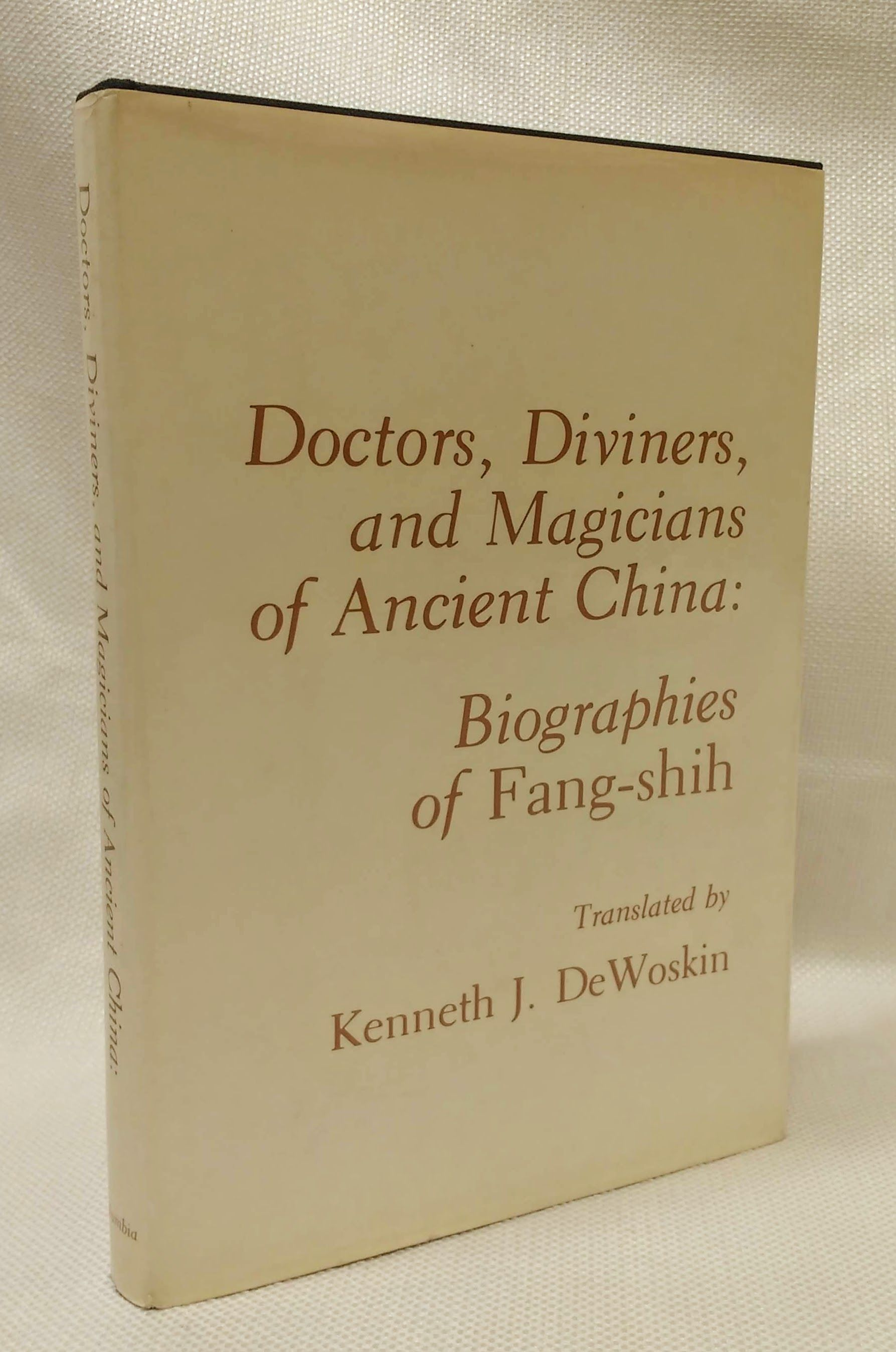 Doctors Diviners and Magicians of Ancient China : Biographies of Fang-shih, KJ DEWOSKIN [Translator]