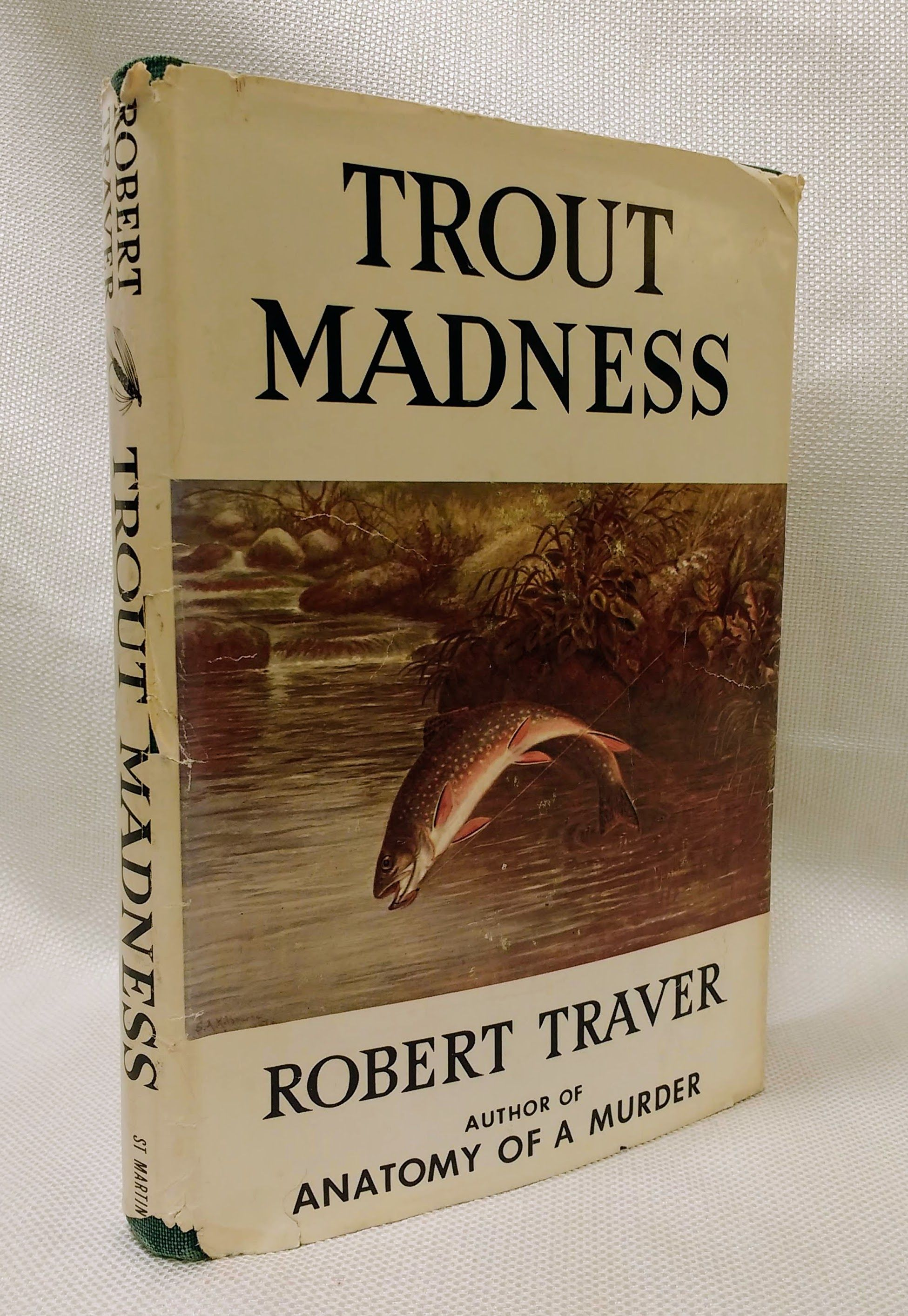 Trout Madness: Being a Dissertation on the Symptoms and Pathology of This Incurable Disease by One of Its Victims, Traver, Robert