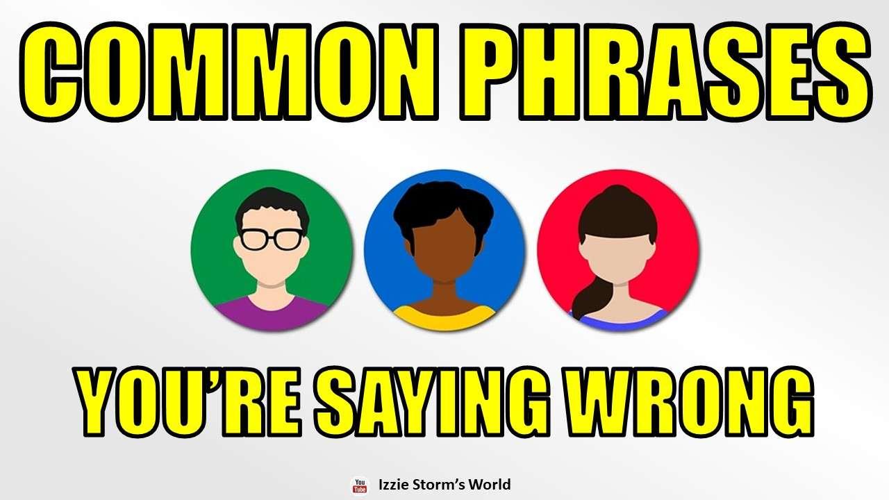 10 Common English Phrases You're Probably Saying Wrong