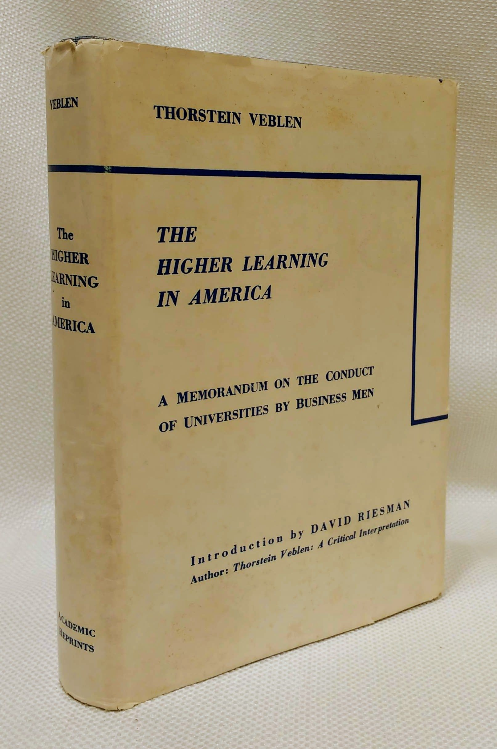 The higher learning in America;: A memorandum on the conduct of universities by business men,, Veblen, Thorstein