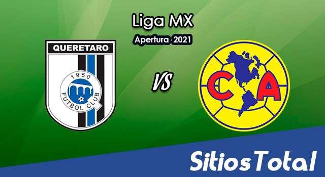 Querétaro vs América en Vivo – Canal de TV, Fecha, Horario, MxM, Resultado – J1 de Apertura 2021 de la Liga MX