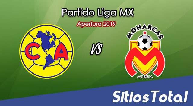 Ver América vs Monarcas Morelia en Vivo – Apertura 2019 de la Liga MX