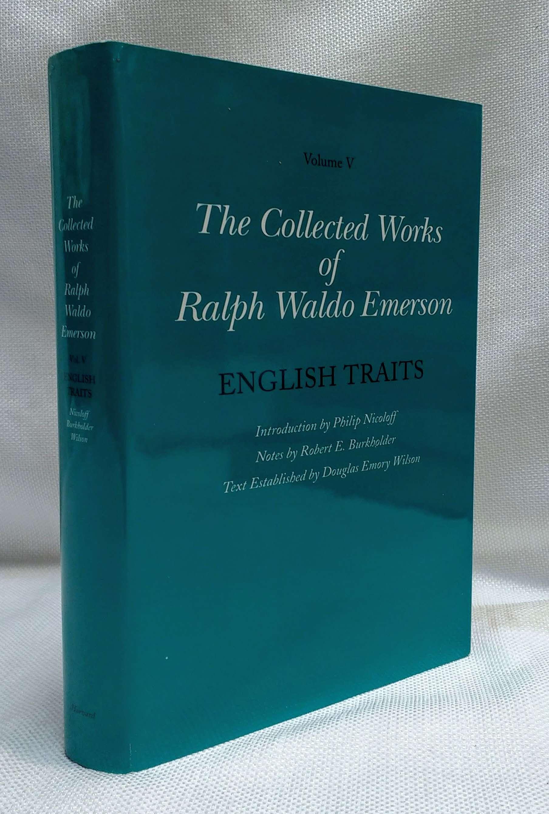 Collected Works of Ralph Waldo Emerson, Volume V: English Traits, Emerson, Ralph Waldo; Nicoloff, Philip [Editor]; Burkholder, Robert E. [Editor]; Wilson, Douglas Emory [Editor];