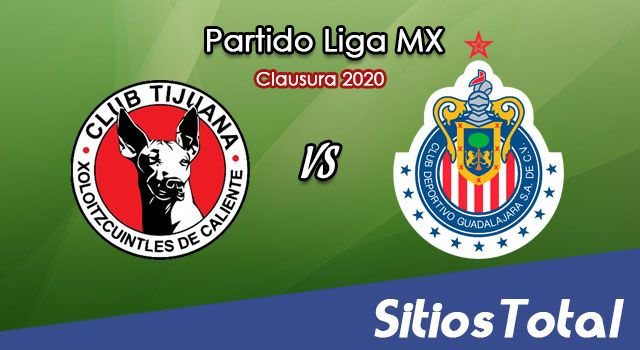 Ver Xolos Tijuana vs Chivas en Vivo – Clausura 2020 de la Liga MX