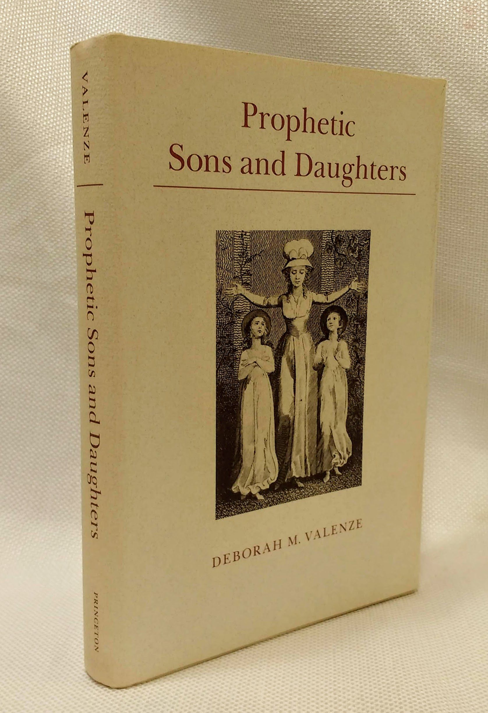 Prophetic Sons and Daughters: Female Preaching and Popular Religion in Industrial England, Valenze, Deborah M.