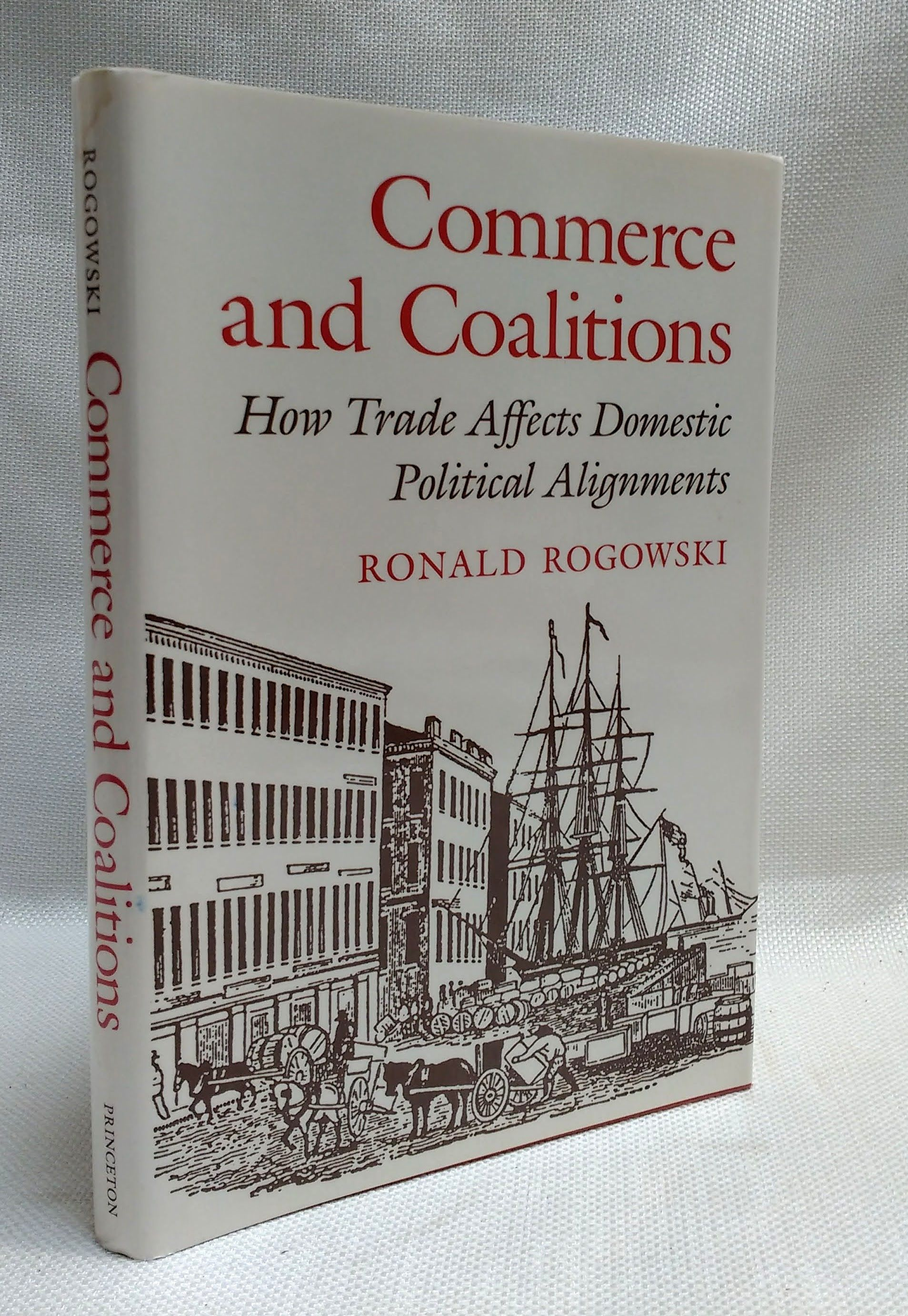 Commerce and Coalitions: How Trade Affects Domestic Political Alignments, Rogowski, Ronald