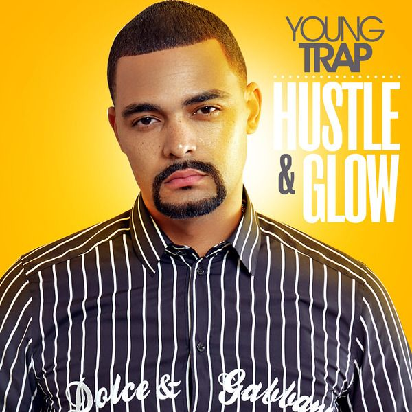 Young Trap – Hustle & Glow