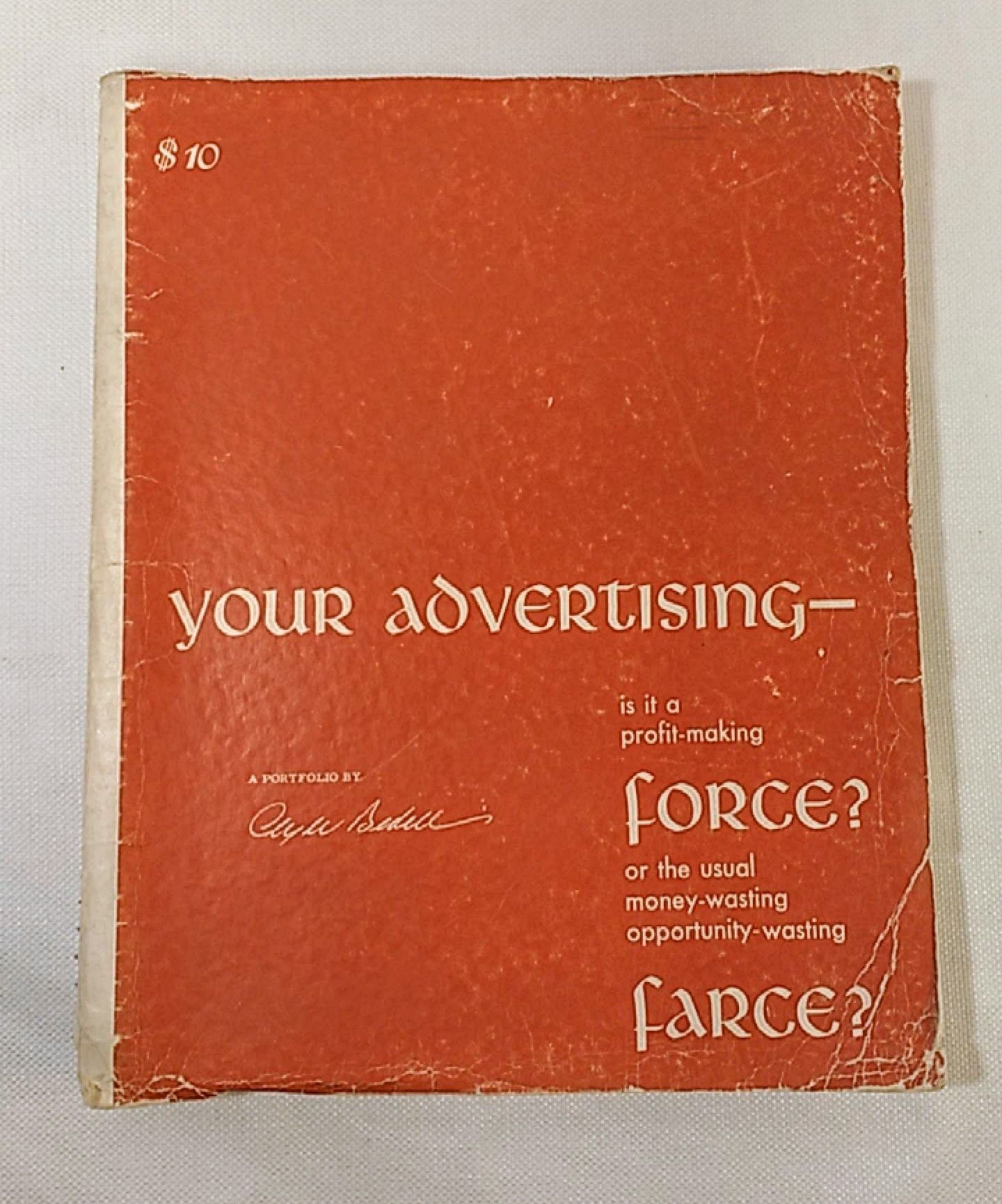 Your Advertising - is it a profit-making force? or the usual money-wasting opportunity-wasting farce? A Portfolio by Clyde Bedell, Bedell, Clyde