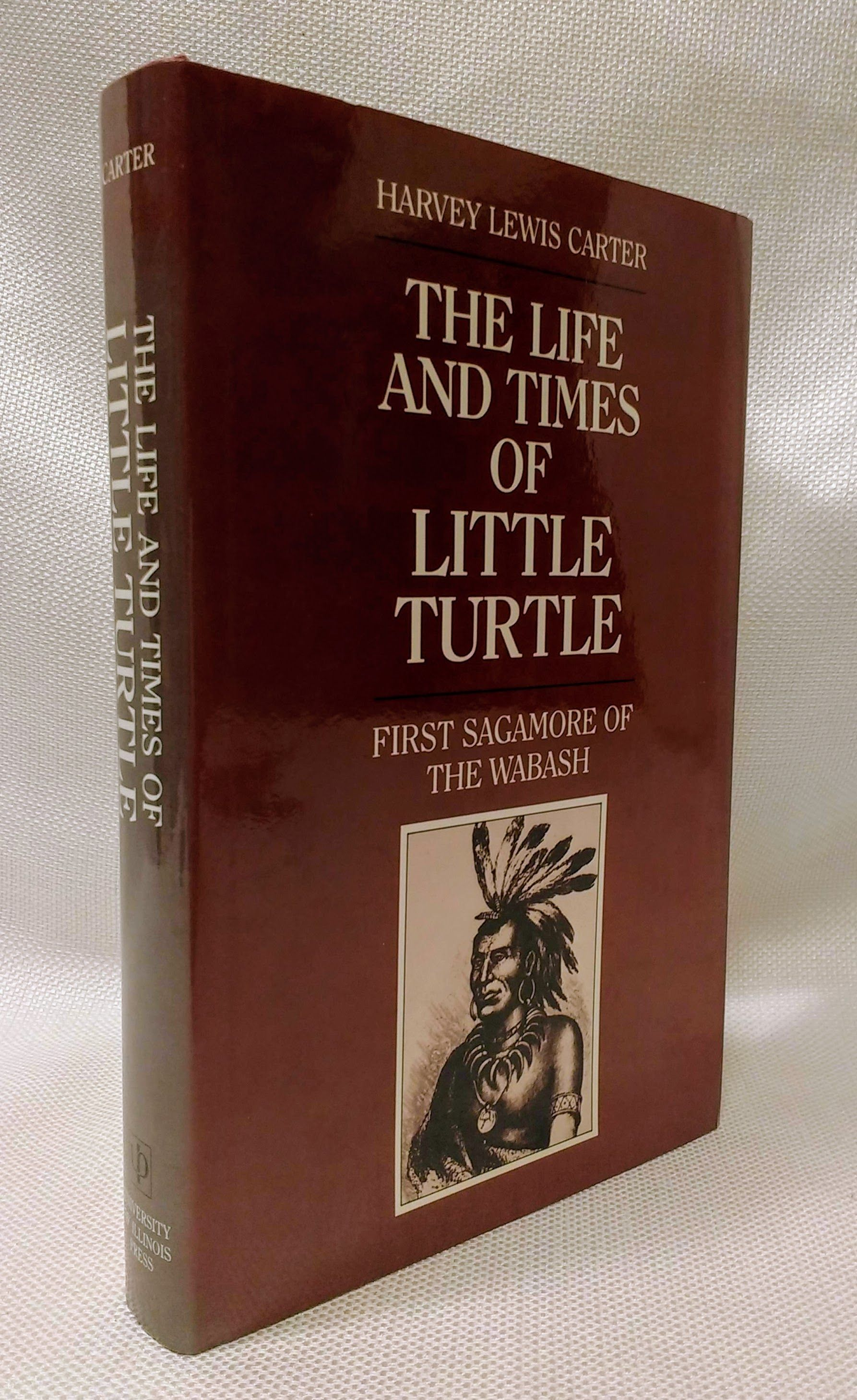 The life and times of Little Turtle: First Sagamore of the Wabash, Harvey Lewis Carter