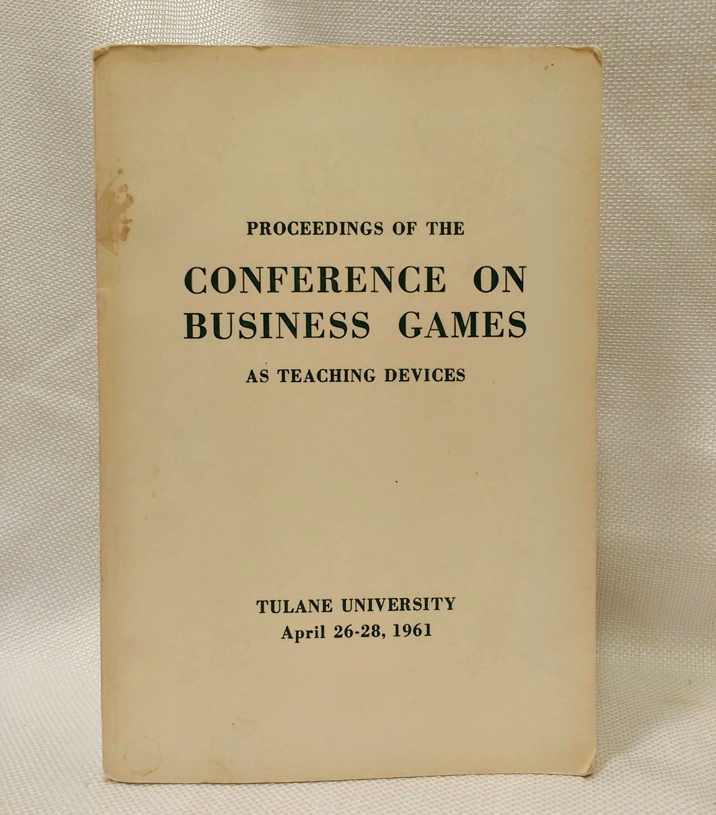 Proceedings of the Conference on Business Games as Teaching Devices (Tulane University, April 26-28, 1961), Dill, William R. [Editor]; Jackson, James R. [Editor]; Sweeney, James W. [Editor]
