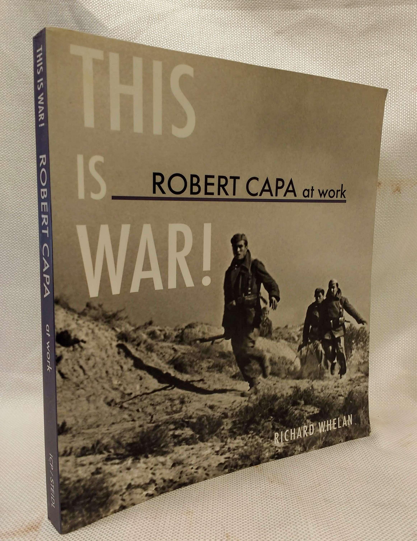 Robert Capa at Work: This is War!: Photographs 1936-1945 (American Forces in Action), Whelan, Richard; Phillips, Christopher; Capa, Robert [Photographer]; Hartshorn, Willis [Contributor];