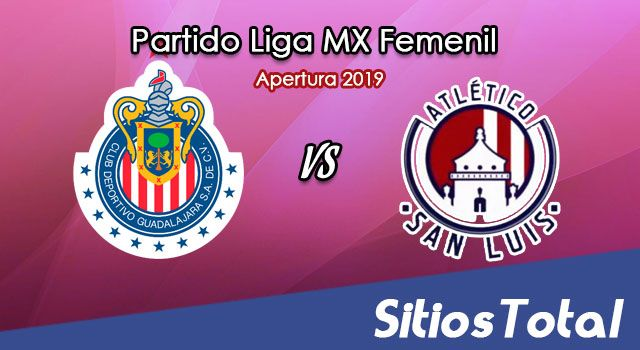 Ver Chivas vs Atlético San Luis en Vivo – Liga MX Femenil – Apertura 2019 – Lunes 22 de Julio del 2019