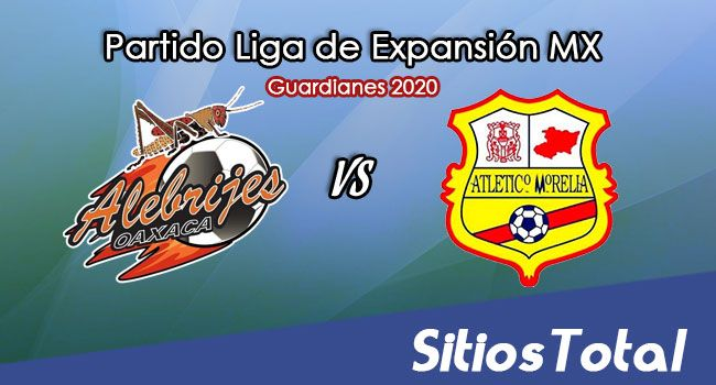 Alebrijes de Oaxaca vs Atlético Morelia en Vivo – Liga de Expansión MX – Guardianes 2020 – Jueves 24 de Septiembre del 2020