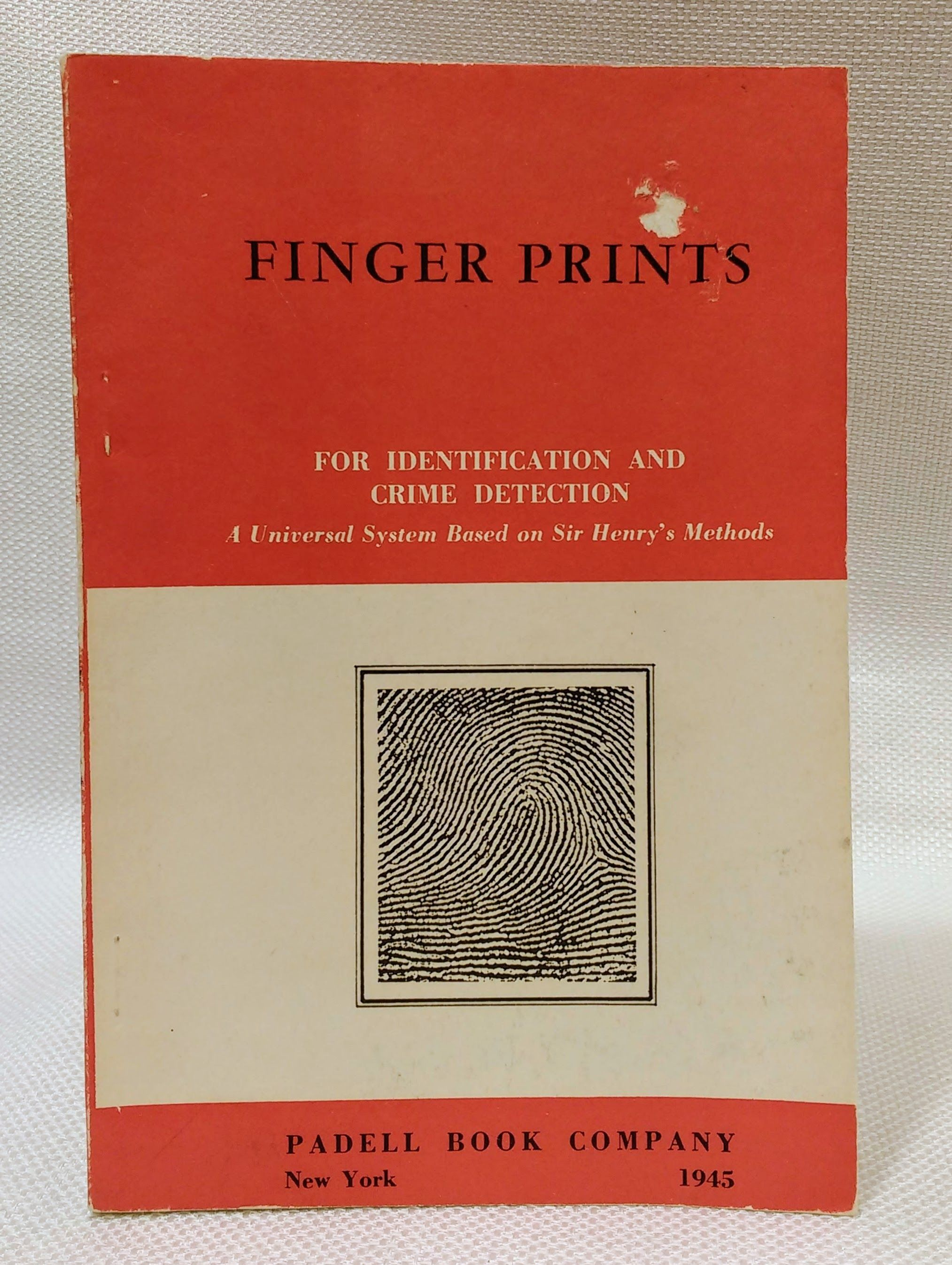 Finger Prints: For Identification and Crime Detection. A Universal System Based on Sir Henry's Methods, Padell Book Company