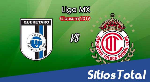 Ver Querétaro vs Toluca en Vivo – Clausura 2019 de la Liga MX