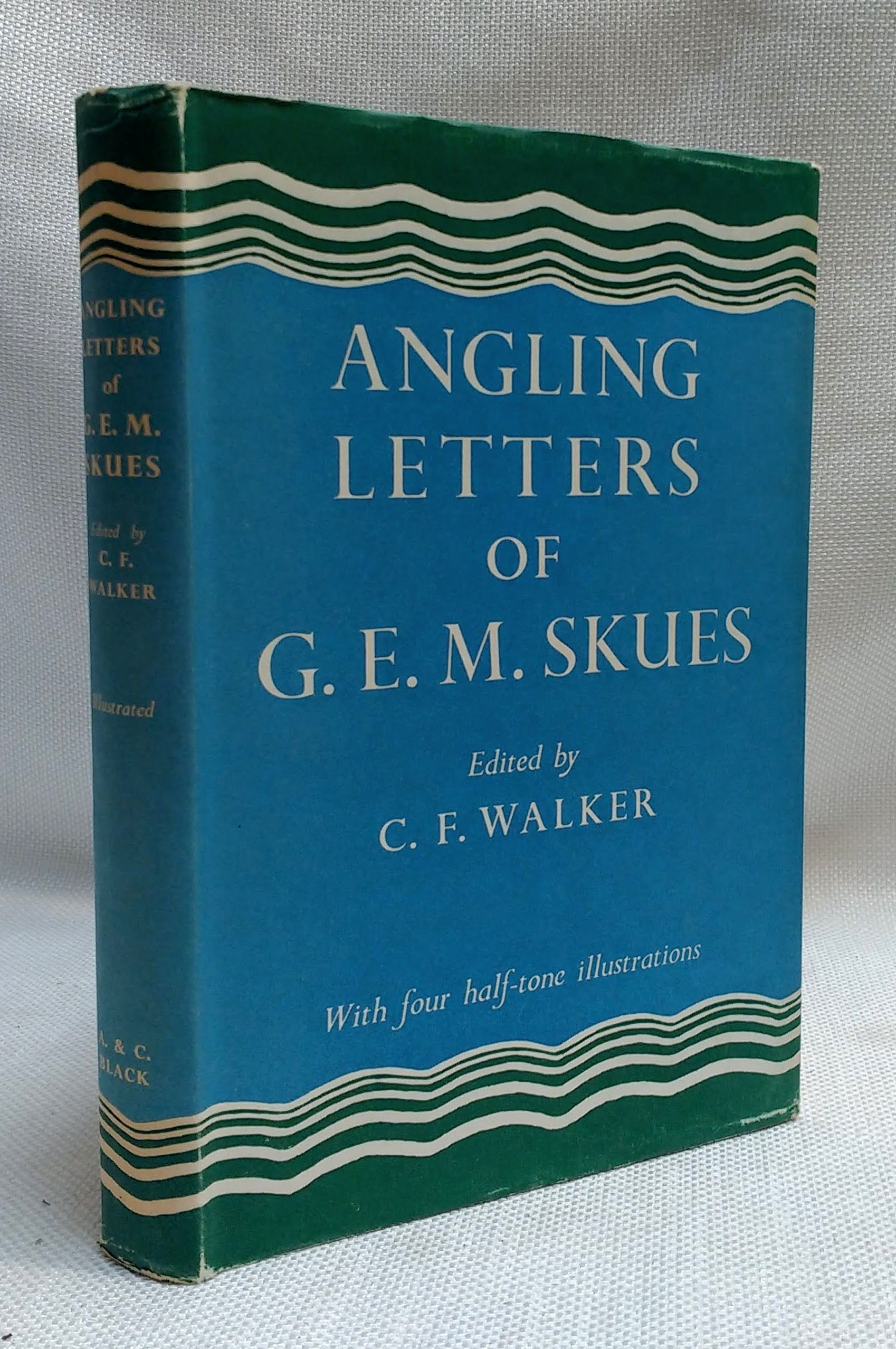 The Angling Letters of G.E.M.Skues, Skues, G. E. M.; C. F. Walker [Editor]